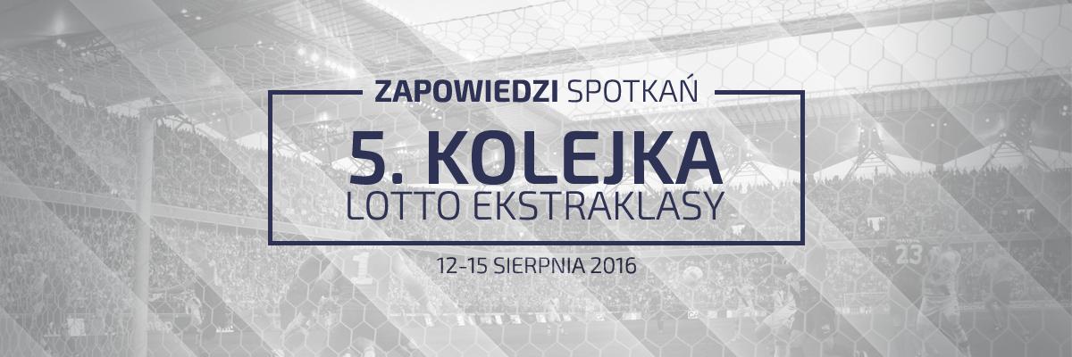 Zapowiedzi 5. kolejki sezonu 2016/17