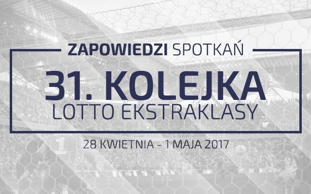 Zapowiedzi 31. kolejki sezonu 16/17
