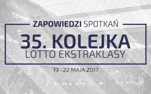 Zapowiedzi 35. kolejki sezonu 16/17