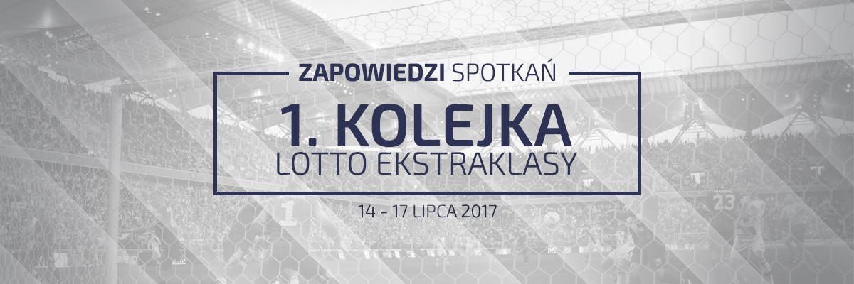 Zapowiedzi 1. kolejki sezonu 2017/18