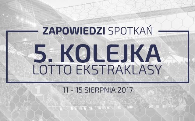 Zapowiedzi 5. kolejki sezonu 2017/18