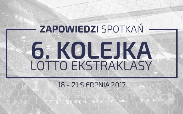 Zapowiedzi 6. kolejki sezonu 2017/18