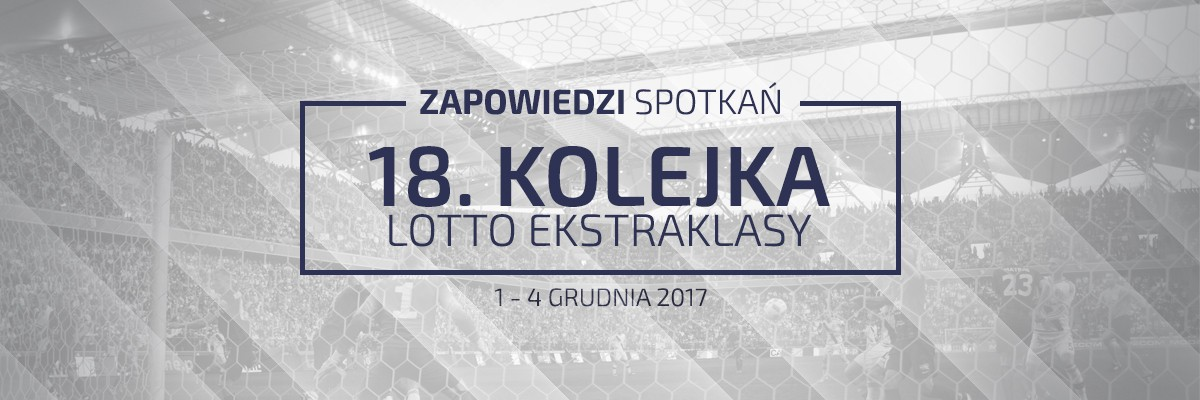 Zapowiedzi 18. kolejki sezonu 2017/18