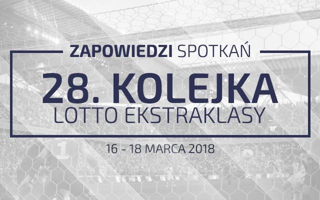 Zapowiedzi 28. kolejki sezonu 2017/18