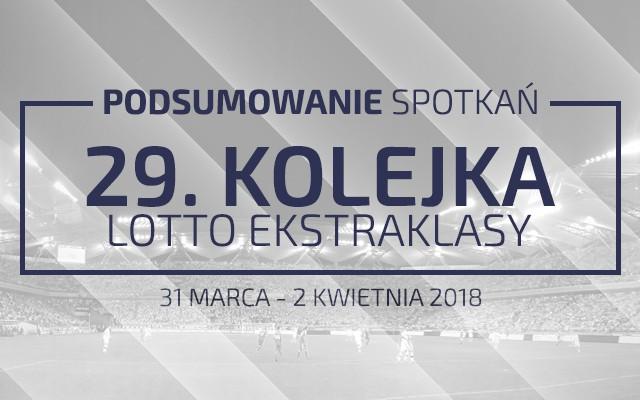 29. kolejka 2017/18 – podsumowanie spotkań
