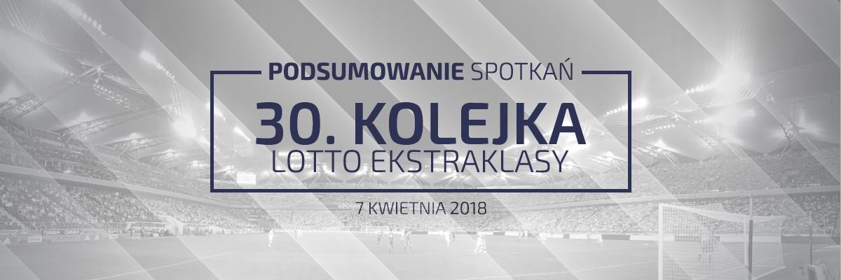 30. kolejka 2017/18 – podsumowanie spotkań