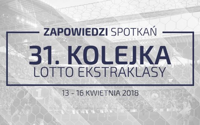 Zapowiedzi 31. kolejki sezonu 2017/18