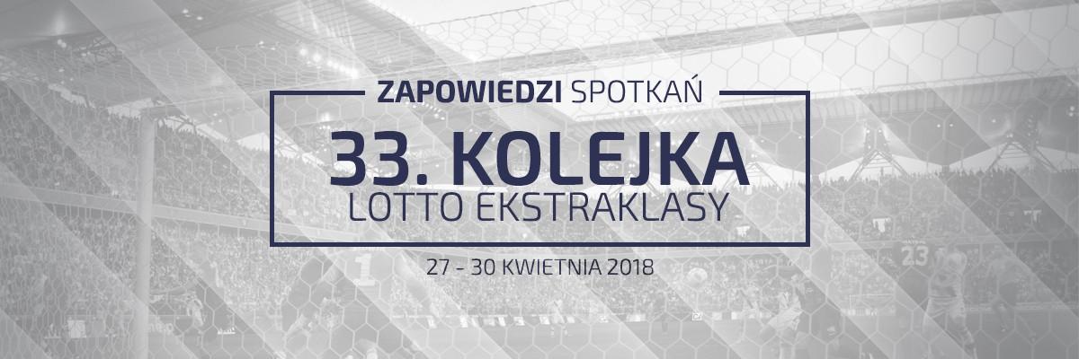Zapowiedzi 33. kolejki sezonu 2017/18