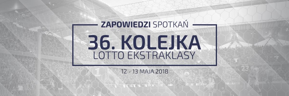 Zapowiedzi 36. kolejki sezonu 2017/18