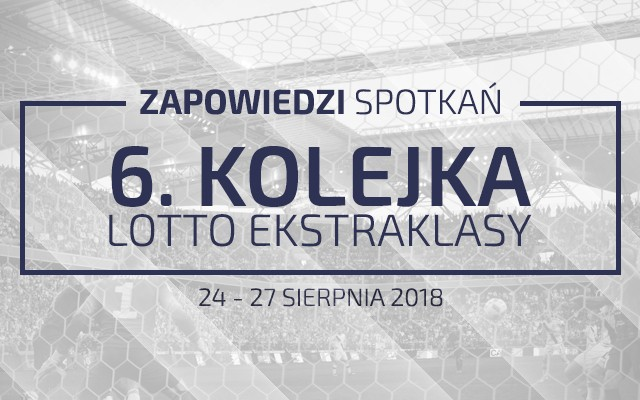Zapowiedzi 6. kolejki sezonu 2018/19