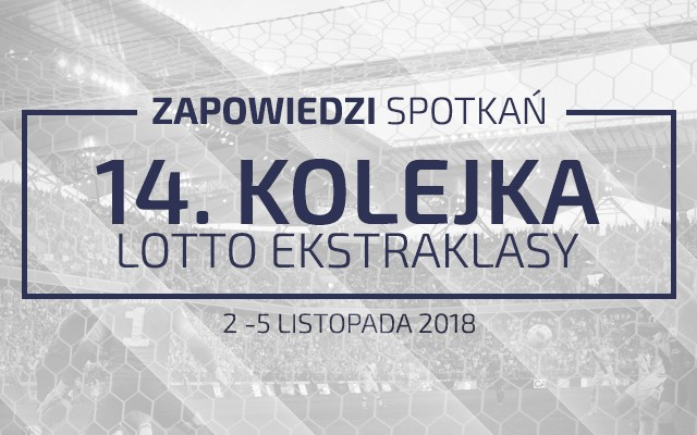 Zapowiedzi 14. kolejki sezonu 2018/19