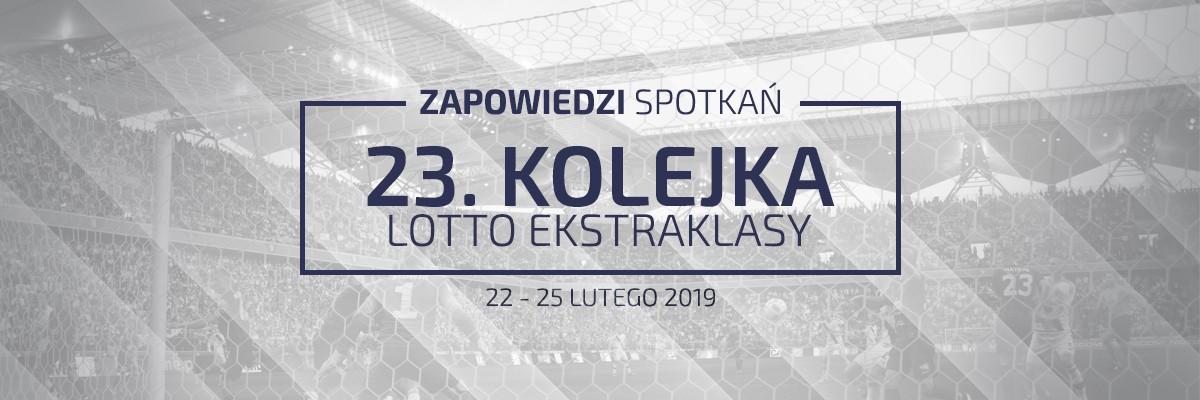 Zapowiedzi 23. kolejki sezonu 2018/19