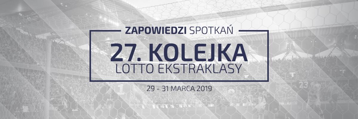 Zapowiedzi 27. kolejki sezonu 2018/19