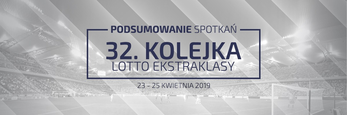 32. kolejka 2018/19 – podsumowanie spotkań