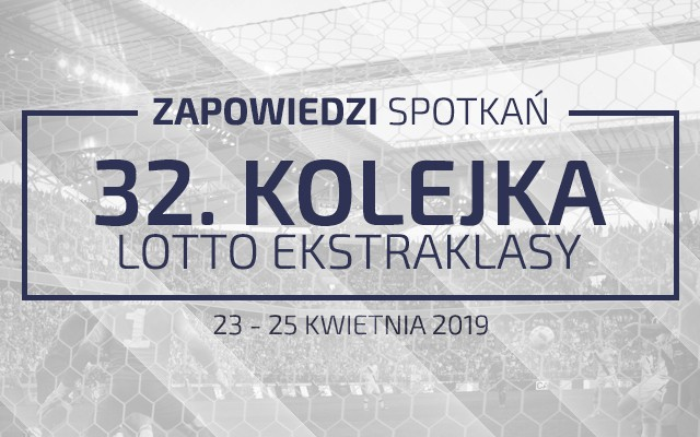 Zapowiedzi 32. kolejki sezonu 2018/19