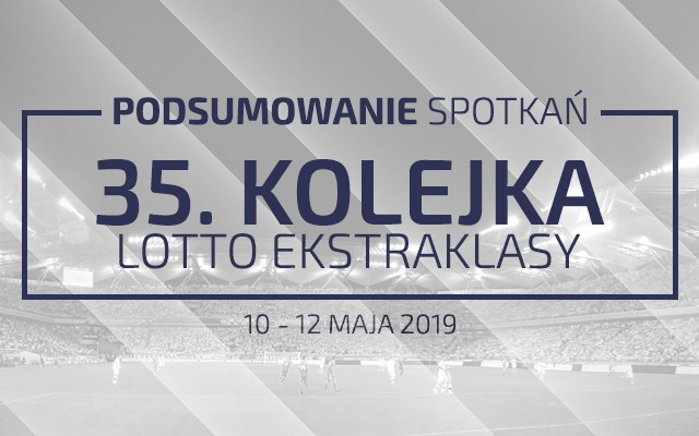 35. kolejka 2018/19 – podsumowanie spotkań