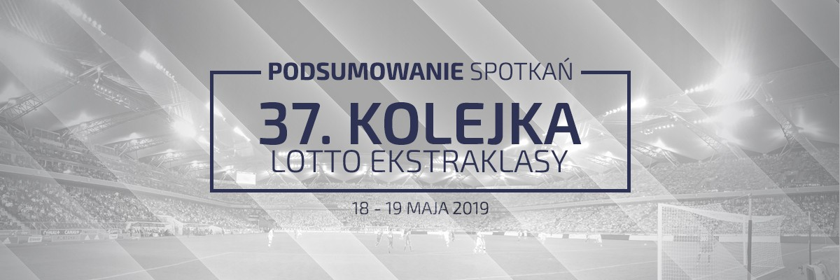 37. kolejka 2018/19 – podsumowanie spotkań