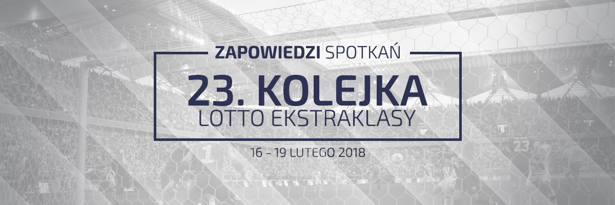 Zapowiedzi 23. kolejki sezonu 2017/18