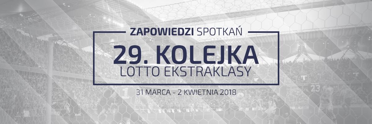 Zapowiedzi 29. kolejki sezonu 2017/18