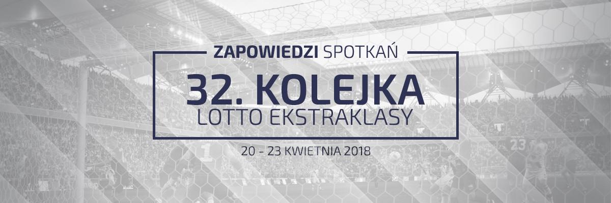 Zapowiedzi 32. kolejki sezonu 2017/18