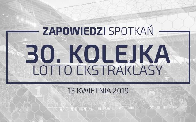Zapowiedzi 30. kolejki sezonu 2018/19