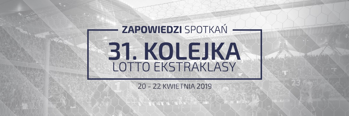 Zapowiedzi 31. kolejki sezonu 2018/19