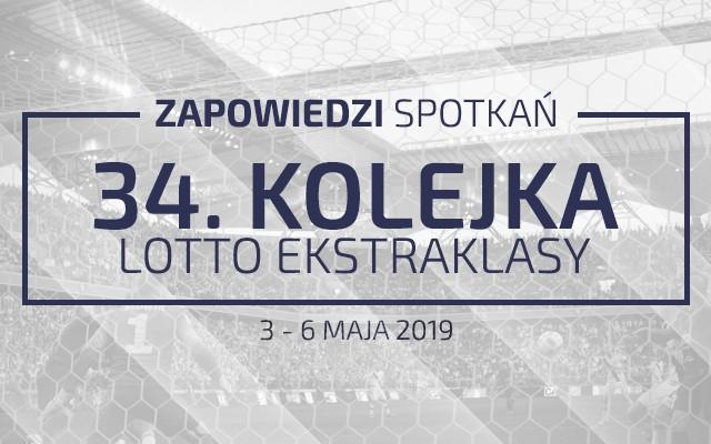 Zapowiedzi 34. kolejki sezonu 2018/19