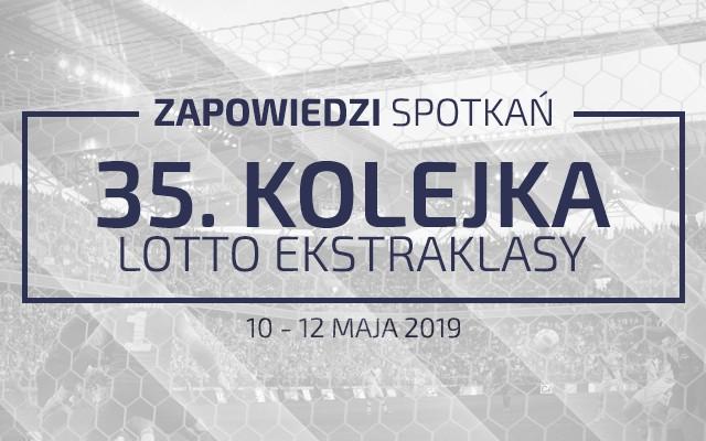 Zapowiedzi 35. kolejki sezonu 2018/19