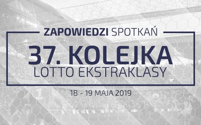 Zapowiedzi 37. kolejki sezonu 2018/19
