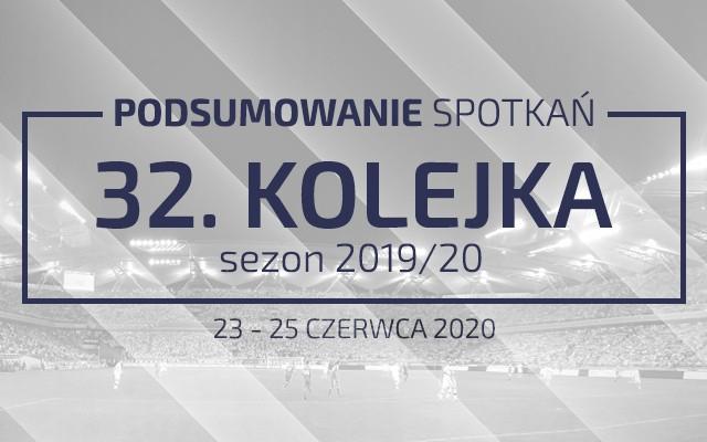 32. kolejka 2019/20 – podsumowanie spotkań