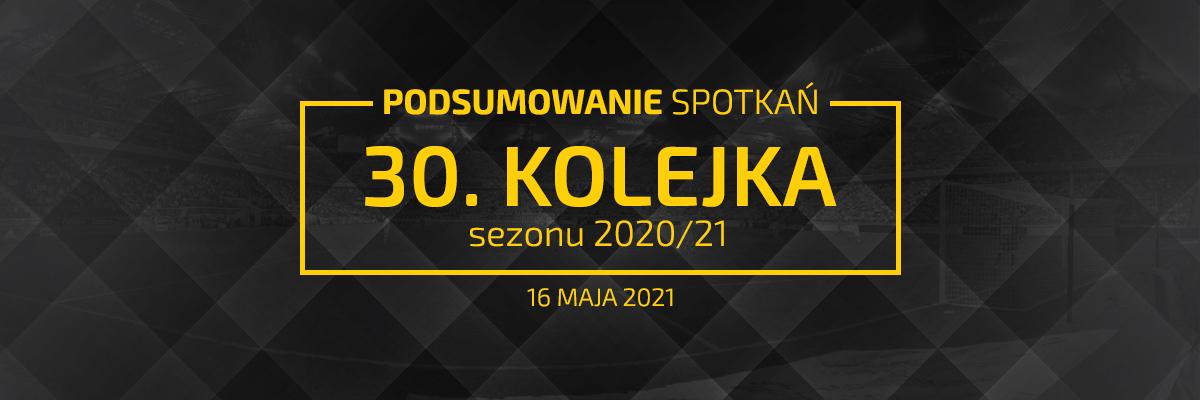 30. kolejka 2020/21 – podsumowanie spotkań